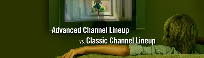 Advanced Channel Lineup vs. Classic Channel Lineup